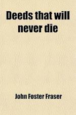 Deeds That Will Never Die; Stories of Heroism in the Great War af John Foster Fraser