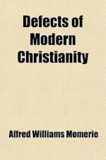 Defects of Modern Christianity; And Other Sermons Preached in St. Peter's, Cranley Gardens af Alfred Williams Momerie