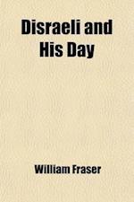 Disraeli and His Day af William Fraser, William Fraser