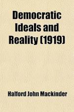 Democratic Ideals and Reality (Volume 46399); A Study in the Politics of Reconstruction af Halford John Mackinder, Halford John Mackinder