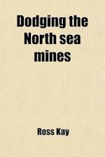 Dodging the North Sea Mines; The Adventures of an American Boy af Ross Kay