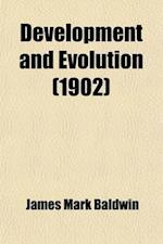 Development and Evolution; Including Psychophysical Evolution, Evolution by Orthoplasy, and the Theory of Genetic Modes af James Mark Baldwin