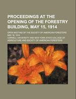 Proceedings at the Opening of the Forestry Building, May 15, 1914; Open Meeting of the Society of American Foresters May 16, 1914 af Cornell University