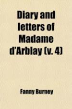 Diary and Letters of Madame D'Arblay; As Ed. by Her Niece Charlotte Barrett Volume 4