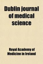 Dublin Journal of Medical Science (Volume 72) af Royal Academy Of Medicine In Ireland