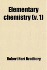 Elementary Chemistry (Volume 1) af Robert Hart Bradbury