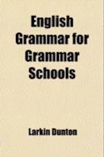 English Grammar for Grammar Schools af Larkin Dunton