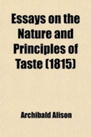 Bog, paperback Essays on the Nature and Principles of Taste af Archibald Alison, Alison Archibald