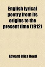 English Lyrical Poetry from Its Origins to the Present Time af Edward Bliss Reed