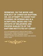 Sermons, on the Mode and Subject of Christian Baptism, Or, an Attempt to Shew That Pouring or Sprinkling Is a Scriptural Mode and the Infants of Belie af Joseph Lathrop