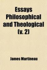Essays; Philosophical and Theological Volume 2 af James Martineau