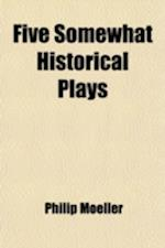 Five Somewhat Historical Plays af Philip Moeller