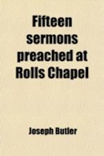 Fifteen Sermons Preached at Rolls Chapel; To Which Is Added Six Sermons Preached on Publick Occasions af Joseph Butler