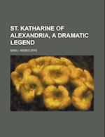 St. Katharine of Alexandria, a Dramatic Legend af Noell Radecliffe