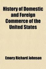History of Domestic and Foreign Commerce of the United States Volume 1 af Emory Richard Johnson
