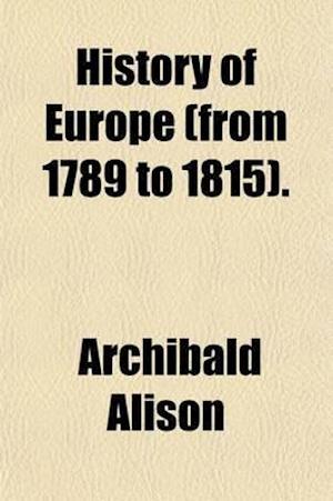 Bog, paperback History of Europe (from 1789 to 1815) af Archibald Alison