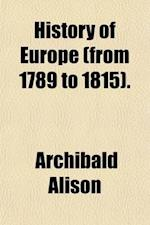 History of Europe (from 1789 to 1815) af Archibald Alison