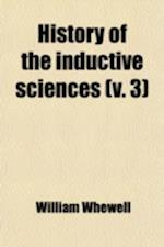 History of the Inductive Sciences; From the Earliest to the Present Times Volume 3 af William Whewell