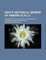Kino's Historical Memoir of Pimer a Alta (Volume 1); A Contemporary Account of the Beginnings of California, Sonora, and Arizona af Eusebio Francisco Kino