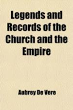 Legends and Records of the Church and the Empire af Aubrey De Vere