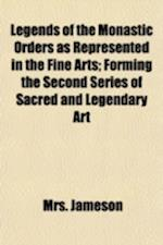 Legends of the Monastic Orders as Represented in the Fine Arts; Forming the Second Series of Sacred and Legendary Art