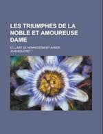 Les Triumphes de La Noble Et Amoureuse Dame; Et, L'Art de Honnestement Aymer
