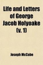 Life and Letters of George Jacob Holyoake Volume 1 af Joseph Mccabe
