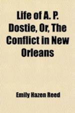 Life of A. P. Dostie, Or, the Conflict in New Orleans af Emily Hazen Reed