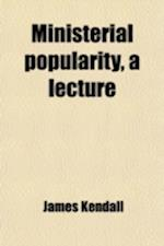 Ministerial Popularity, a Lecture af James Kendall