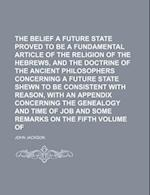 The Belief of a Future State Proved to Be a Fundamental Article of the Religion of the Hebrews, and the Doctrine of the Ancient Philosophers Concernin