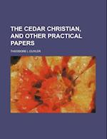 The Cedar Christian, and Other Practical Papers af Theodore L. Cuyler