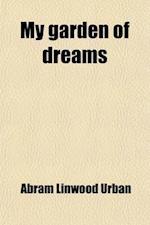 My Garden of Dreams af Abram Linwood Urban