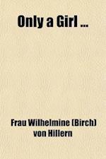 Only a Girl af Frau Wilhelmine Von Hillern, Wilhelmine Von Hillern