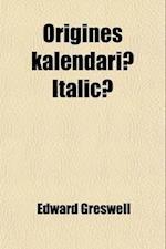 Origines Kalendariae Italicae Volume 4 af Edward Greswell
