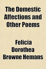 The Domestic Affections and Other Poems af Felicia Dorothea Browne Hemans