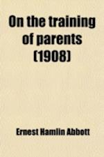 On the Training of Parents af Ernest Hamlin Abbott