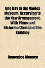 One Day in the Naples Museum; According to the New Arrangement, with Plans and Historical Sketch of the Building af Domenico Monaco