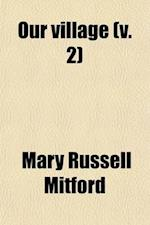 Our Village (Volume 2); Sketches of Rural Character and Scenery af Mary Russell Mitford