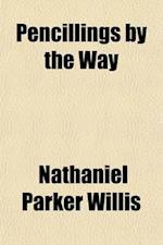 Pencillings by the Way (Volume 1-3) af Nathaniel Parker Willis