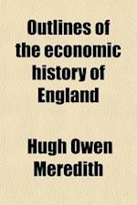 Outlines of the Economic History of England; A Study in Social Development af Hugh Owen Meredith
