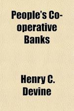 People's Co-Operative Banks; For Workers in Towns, and Small Holders, Allotment Cultivators, and Others in Country Districts af Henry C. Devine