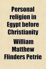 Personal Religion in Egypt Before Christianity af William Matthew Flinders Petrie