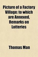 Picture of a Factory Village; To Which Are Annexed, Remarks on Lotteries af Thomas Man
