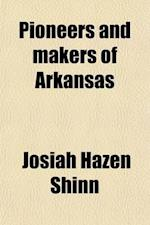 Pioneers and Makers of Arkansas (Volume 1) af Josiah Hazen Shinn