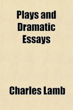Plays and Dramatic Essays