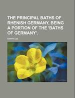 The Principal Baths of Rhenish Germany, Being a Portion of the 'Baths of Germany'. af Edwin Lee