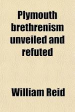 Plymouth Brethrenism Unveiled and Refuted af William Reid