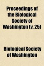 Proceedings of the Biological Society of Washington (Volume 25) af Biological Society of Washington