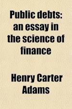 Public Debts; An Essay in the Science of Finance Volume 2