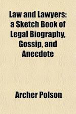 Law and Lawyers; A Sketch Book of Legal Biography, Gossip, and Anecdote af Archer Polson